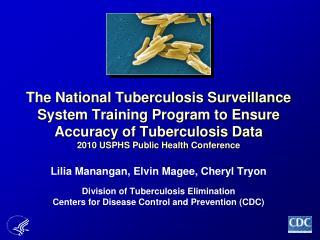 Lilia Manangan, Elvin Magee, Cheryl Tryon  Division of Tuberculosis Elimination