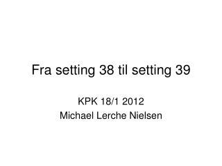 Fra setting 38 til setting 39