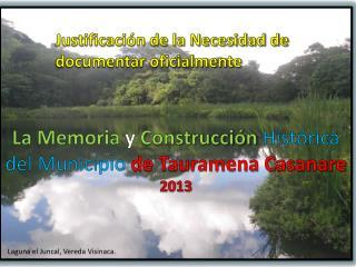 La Memoria y Construcción Histórica  del Municipio de Tauramena Casanare 2013