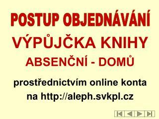 VÝPůjčka  knihy Absenční - domů prostřednictvím online konta  na  aleph.svkpl.cz