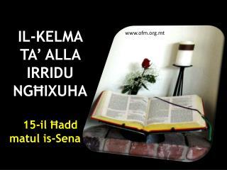 IL-KELMA TA' ALLA IRRIDU NGĦIXUHA 15-il Ħadd matul is-Sena A