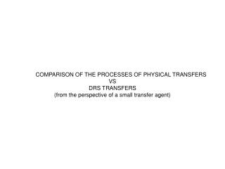 COMPARISON OF THE PROCESSES OF PHYSICAL TRANSFERS VS DRS TRANSFERS