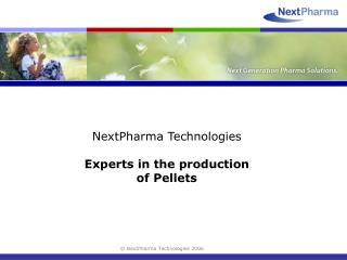 NextPharma Technologies Experts in the production of Pellets