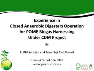 Experience in  Closed Anaerobic Digesters Operation  for POME Biogas Harnessing  Under CDM Project