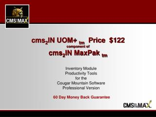 cms 2 IN UOM+  tm    Price  $122 component of cms 2 IN MaxPak  tm