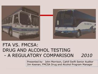 FTA VS. FMCSA:  DRUG AND ALCOHOL TESTING  - A REGULATORY COMPARISON     2010