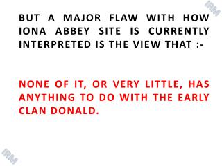 BUT A MAJOR FLAW WITH HOW IONA ABBEY SITE IS CURRENTLY INTERPRETED IS THE VIEW THAT :-