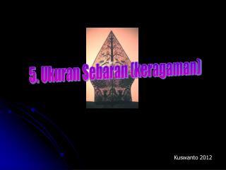 5.  Ukuran Sebaran  ( keragaman )