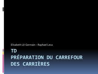 TD Pr�paration du Carrefour des carri�res