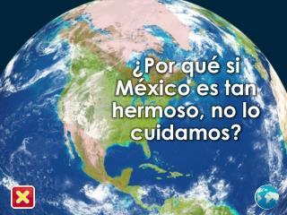 ¿Por qué si México es tan hermoso, no lo cuidamos?