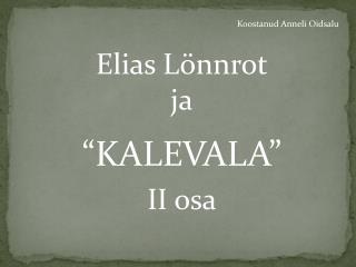 """Elias Lönnrot ja """"KALEVALA"""" II osa"""
