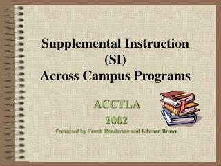 Supplemental Instruction  (SI)  Across Campus Programs