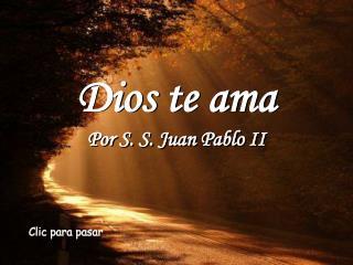 Dios te ama Por S. S. Juan Pablo II