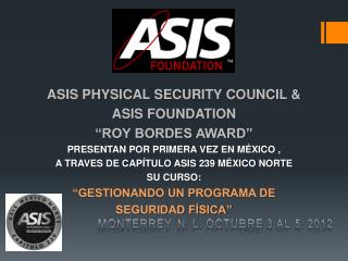 "ASIS PHYSICAL SECURITY COUNCIL &  ASIS FOUNDATION ""ROY BORDES AWARD"""