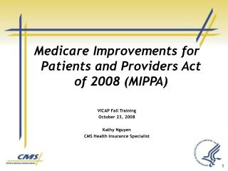 Medicare Improvements for Patients and Providers Act of 2008 MIPPA  VICAP Fall Training October 23, 2008  Kathy Nguyen C