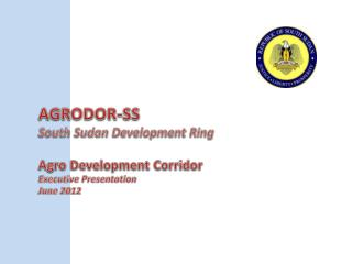 AGRODOR-SS South Sudan Development Ring Agro Development Corridor Executive Presentation June 2012