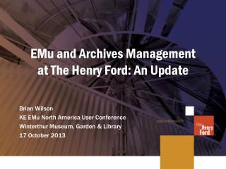 EMu and Archives Management at The Henry Ford: An Update