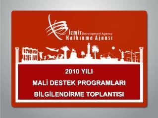 2010 YILI  MALİ DESTEK PROGRAMLARI BİLGİLENDİRME TOPLANTISI