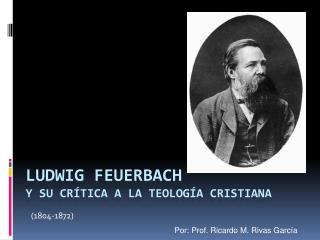 Ludwig FEUERBACH y su cr�tica a la teolog�a cristiana