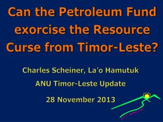 Can the Petroleum Fund exorcise the Resource Curse from Timor-Leste ?