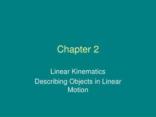 Linear Kinematics Describing Objects in Linear Motion
