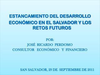 ESTANCAMIENTO DEL DESARROLLO ECONÓMICO EN EL SALVADOR Y LOS RETOS FUTUROS POR: