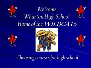 Welcome Wharton High School Home of the  WILDCATS