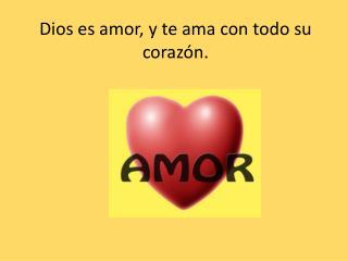 Dios es amor, y te ama con todo su corazón.