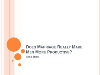 Does Marriage Really Make Men More Productive
