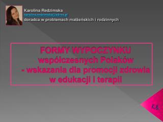 FORMY WYPOCZYNKU współczesnych Polaków  - wskazania dla promocji zdrowia  w edukacji i terapii