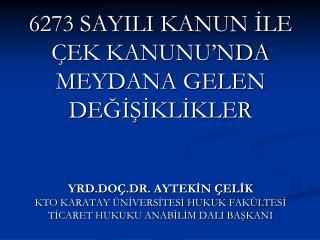 6273 SAYILI KANUN İLE ÇEK KANUNU'NDA MEYDANA GELEN DEĞİŞİKLİKLER