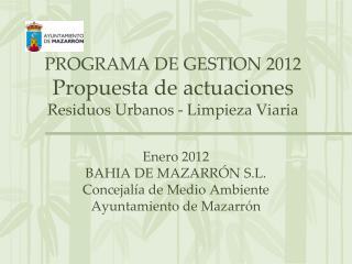 PROGRAMA DE GESTION 2012 Propuesta de actuaciones Residuos Urbanos - Limpieza Viaria