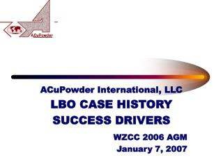 ACuPowder International, LLC LBO CASE HISTORY SUCCESS DRIVERS WZCC 2006 AGM January 7, 2007