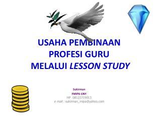 USAHA PEMBINAAN  PROFESI GURU  MELALUI  LESSON STUDY