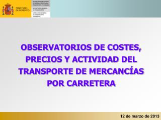OBSERVATORIOS DE COSTES, PRECIOS Y ACTIVIDAD DEL TRANSPORTE DE MERCANCÍAS POR CARRETERA