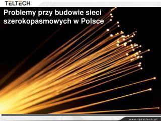 Problemy przy budowie sieci szerokopasmowych w Polsce