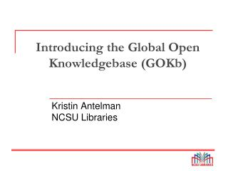 Introducing the Global Open  Knowledgebase (GOKb)