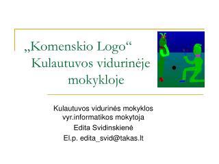 """""""Komenskio Logo""""    Kulautuvos vidurinėje   mokykloje"""