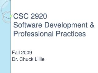 CSC 2920 Software Development  Professional Practices