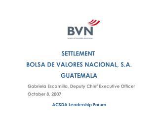 SETTLEMENT  BOLSA DE VALORES NACIONAL, S.A. GUATEMALA