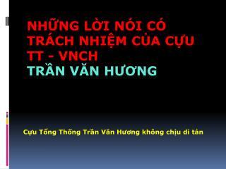 Những lời nói có  TRÁCH NHIỆM  của cựu  TT - VNCH  Trần Văn Hương