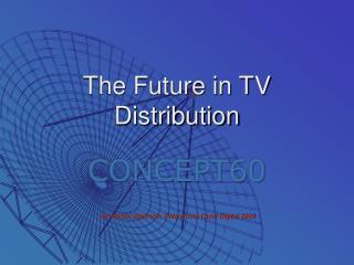 The Future in TV Distribution