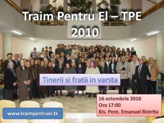 Traim Pentru  El – TPE   2010