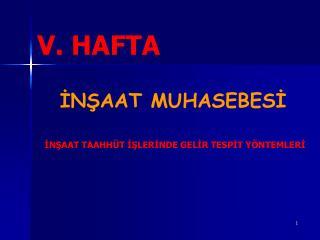 V. HAFTA