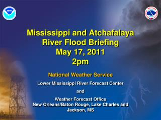 Mississippi and Atchafalaya River Flood Briefing May 17, 2011 2pm