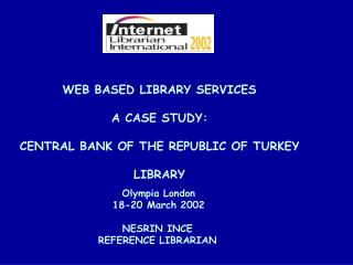WEB BASED LIBRARY SERVICES A CASE STUDY: CENTRAL BANK OF THE REPUBLIC OF TURKEY LIBRARY