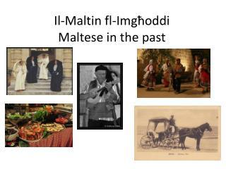 Il-Maltin fl- Img ħ oddi Maltese in the past