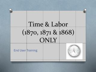 Time & Labor (1870, 1871 & 1868) ONLY