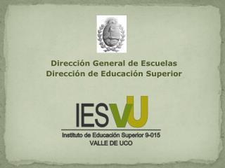 Dirección General de Escuelas Dirección de Educación Superior