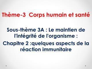 Thème-3 Corps humain et santé Sous-thème 3A: Le maintien de l'intégrité de l'organisme :